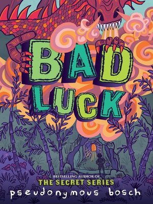 Bad Luck by Pseudonymous Bosch. AVAILABLE eBook.