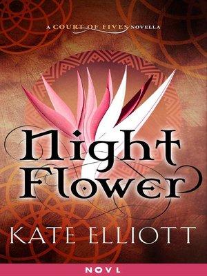 Night Flower by Kate Elliott. AVAILABLE eBook.