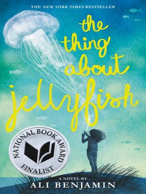 The Thing About Jellyfish by Ali Benjamin. AVAILABLE eBook.