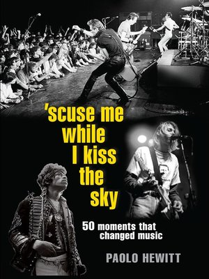 Scuse Me While I Kiss the Sky by Paolo Hewitt. AVAILABLE eBook.