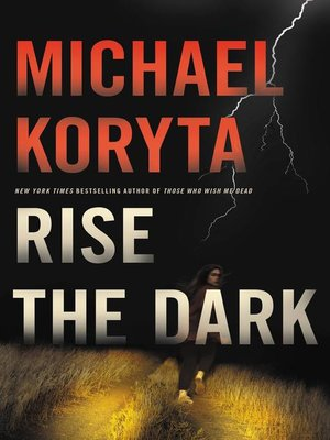 Rise the Dark by Michael Koryta. AVAILABLE eBook.