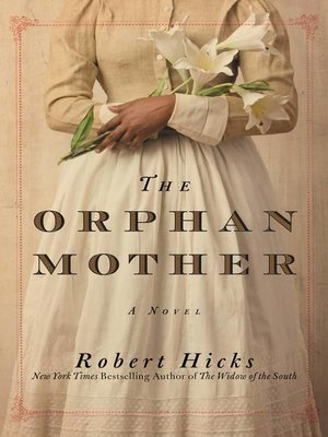 The Orphan Mother by Robert Hicks.                                              AVAILABLE eBook.
