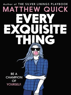 Every Exquisite Thing by Matthew Quick. AVAILABLE eBook.