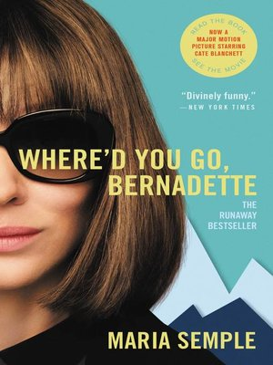 Where'd You Go, Bernadette by Maria Semple.                                              AVAILABLE eBook.