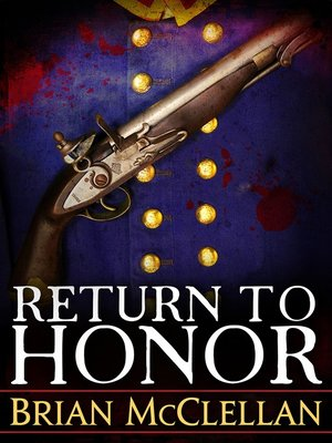 Return to Honor by Brian McClellan.                                              AVAILABLE eBook.
