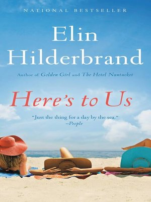 Here's to Us by Elin Hilderbrand. AVAILABLE eBook.