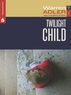 Twilight Child by Warren Adler. AVAILABLE eBook.