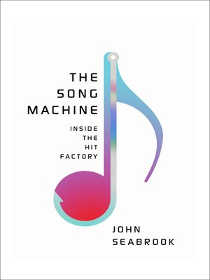 The Song Machine by John Seabrook. AVAILABLE eBook.