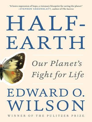 Half-Earth by Edward O. Wilson. AVAILABLE eBook.