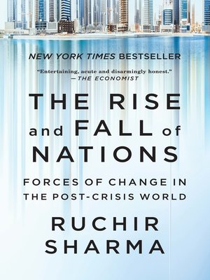 The Rise and Fall of Nations by Ruchir Sharma. AVAILABLE eBook.