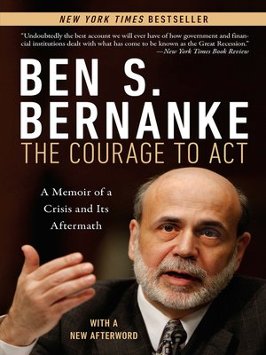 The Courage to Act by Ben S. Bernanke. AVAILABLE eBook.