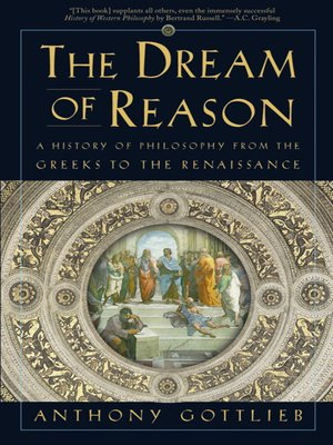 The Dream of Reason by Anthony Gottlieb. AVAILABLE eBook.