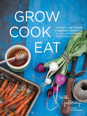 Grow Cook Eat by Willi Galloway. WAIT LIST eBook.
