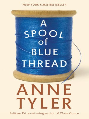 A Spool of Blue Thread by Anne Tyler. AVAILABLE eBook.
