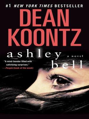 Ashley Bell by Dean Koontz. AVAILABLE eBook.