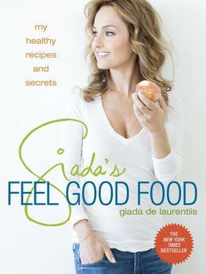 Giada's Feel Good Food by Giada De Laurentiis. AVAILABLE eBook.