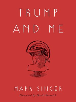 Trump and Me by Mark Singer. AVAILABLE eBook.