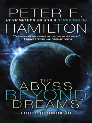 The Abyss Beyond Dreams by Peter F. Hamilton.                                              AVAILABLE eBook.