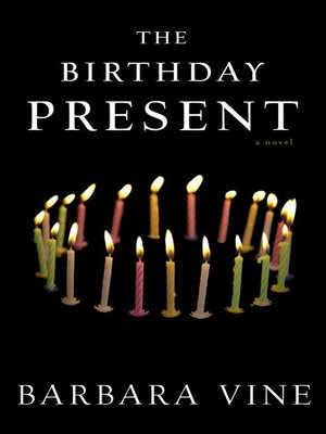 The Birthday Present by Barbara Vine.                                              AVAILABLE eBook.