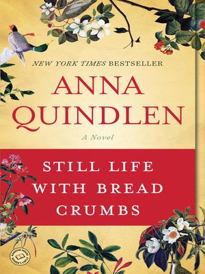 Still Life with Bread Crumbs by Anna Quindlen.                                              AVAILABLE eBook.