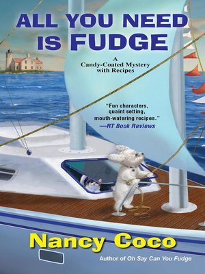 All You Need Is Fudge by Nancy CoCo. AVAILABLE eBook.