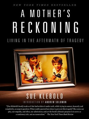 A Mother's Reckoning by Sue Klebold. AVAILABLE eBook.