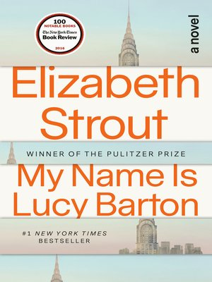 My Name Is Lucy Barton by Elizabeth Strout. AVAILABLE eBook.
