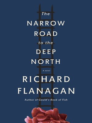 The Narrow Road to the Deep North by Richard Flanagan. AVAILABLE eBook.