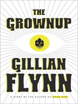 The Grownup by Gillian Flynn. AVAILABLE eBook.