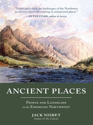 Ancient Places by Jack Nisbet.                                              AVAILABLE eBook.