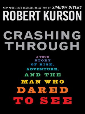 Crashing Through by Robert Kurson. AVAILABLE eBook.