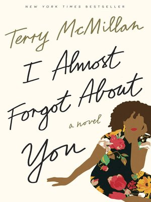 I Almost Forgot About You by Terry McMillan. AVAILABLE eBook.