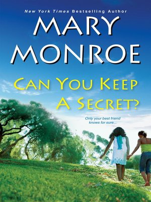Can You Keep a Secret? by Mary Monroe.                                              AVAILABLE eBook.