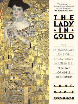 The Lady in Gold by Anne-Marie O'Connor. AVAILABLE eBook.