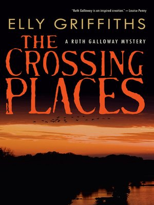The Crossing Places by Elly Griffiths. WAIT LIST eBook.