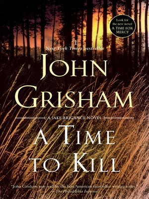 A Time to Kill by John Grisham. AVAILABLE eBook.