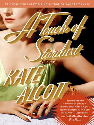A Touch of Stardust by Kate Alcott. AVAILABLE eBook.