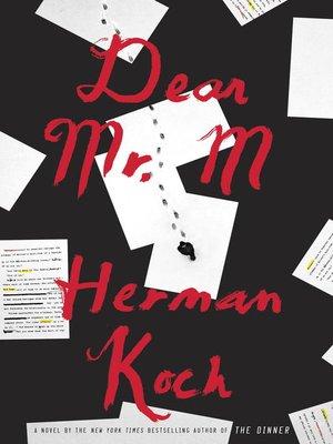 Dear Mr. M by Herman Koch.                                              AVAILABLE eBook.
