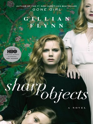 Sharp Objects by Gillian Flynn. AVAILABLE eBook.