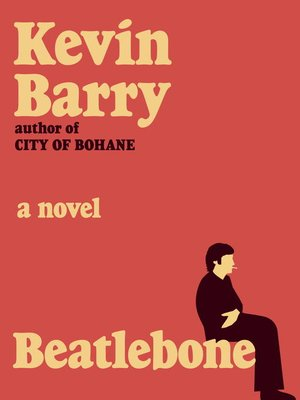 Beatlebone by Kevin Barry. AVAILABLE eBook.