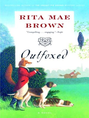 Outfoxed by Rita Mae Brown.                                              AVAILABLE eBook.
