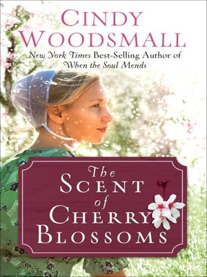 The Scent of Cherry Blossoms by Cindy Woodsmall. AVAILABLE eBook.