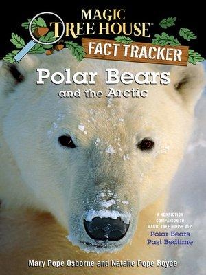Polar Bears and the Arctic by Mary Pope Osborne. AVAILABLE eBook.