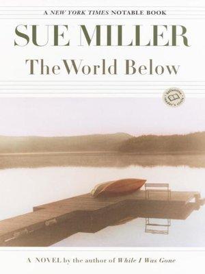 The World Below by Sue Miller. WAIT LIST eBook.
