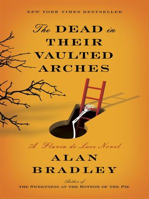 The Dead in Their Vaulted Arches by Alan Bradley. AVAILABLE eBook.