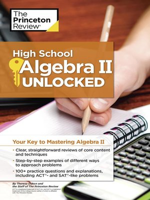 High School Algebra II Unlocked by Princeton Review. AVAILABLE eBook.
