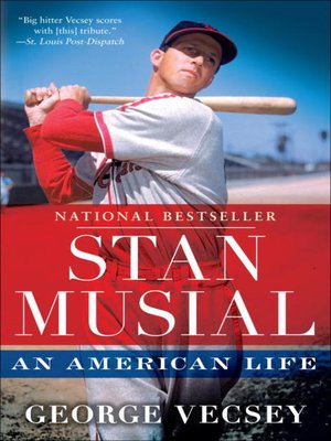 Stan Musial by George Vecsey. AVAILABLE eBook.