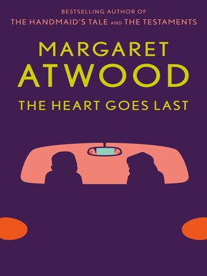 The Heart Goes Last by Margaret Atwood. AVAILABLE eBook.