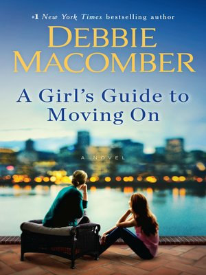 A Girl's Guide to Moving On by Debbie Macomber. AVAILABLE eBook.