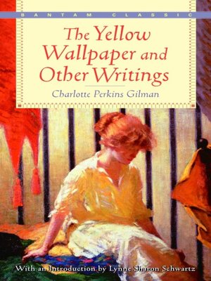 The Yellow Wallpaper and Other Writings by Charlotte Perkins Gilman. AVAILABLE eBook.